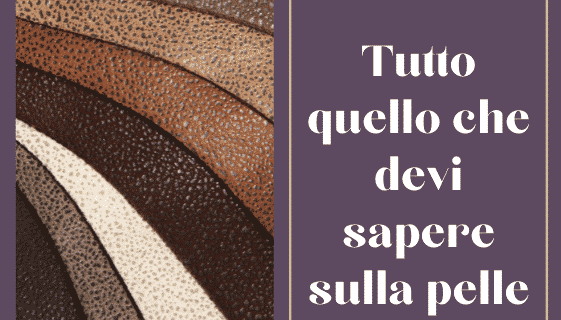 Diversi tipi di pellami e tonalità